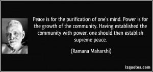 Peace is for the purification of one's mind. Power is for the growth ...