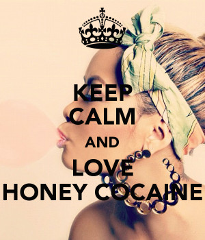 keep-calm-and-love-honey-cocaine-13.png