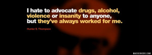 hate to advocate drugs, alcohol, violence or insanity to anyone..