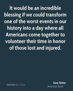 Gary Sinise - It would be an incredible blessing if we could transform ...