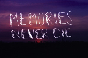 Life Quotes Memories Never Die