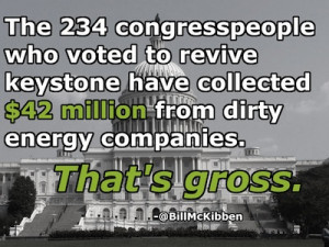 We'll never have the money and the lobbyists of Big Oil, so we've ...