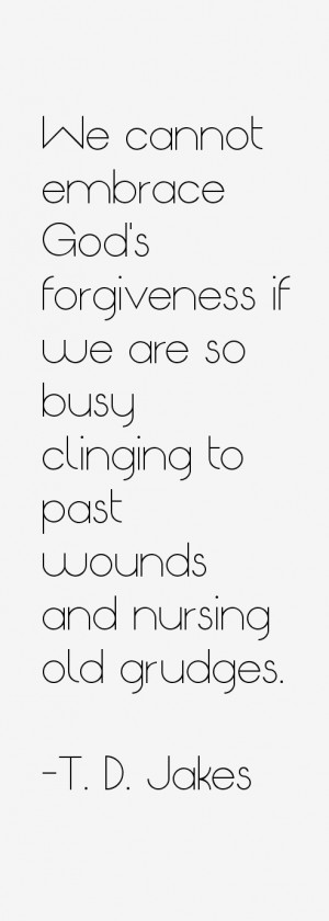 We cannot embrace God's forgiveness if we are so busy clinging to past ...