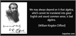 We may always depend on it that algebra, which cannot be translated ...