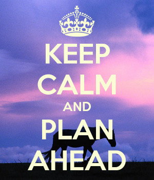 Planning Ahead Quotes Keep calm and plan ahead
