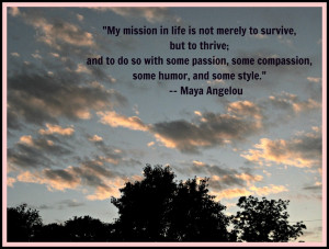 Maya Angelou Quote re: mission in life.