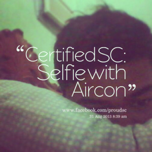 Quotes Picture: certified sc: selfie with aircon