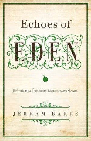 Echoes of Eden: Reflections on Christianity, Literature, and the Arts ...