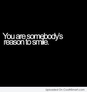 Smile Quote: You are somebody's reason to smile.
