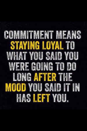 """Commitment: """"the state or quality of being dedicated to a cause."""""""
