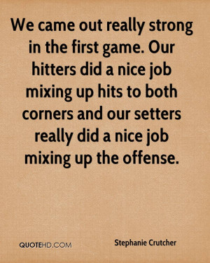 We came out really strong in the first game. Our hitters did a nice ...