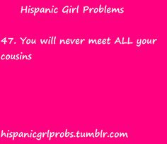 Hispanic Girl Problems. Haha. This is true. I'm 27 and still haven't ...