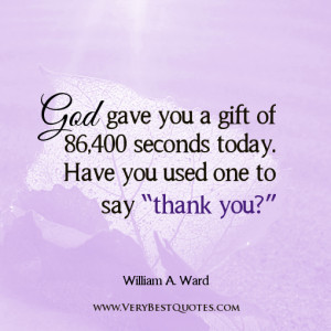 "... you a gift of 86,400 seconds today. Have you used one to say ""thank"