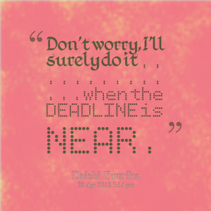 Quotes Picture: don't worry, i'll surely do it when the deadline is ...