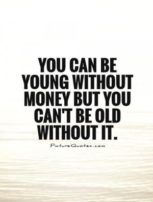 you-can-be-young-without-money-but-you-cant-be-old-without-it-quote-1 ...