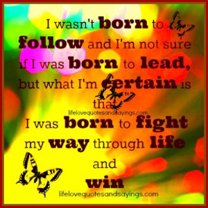 born to follow and I'm not sure if I was born to lead, but what I ...