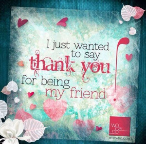 Thank you for being my friend...