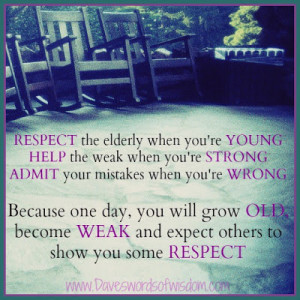 RESPECT the elderly when you're YOUNG