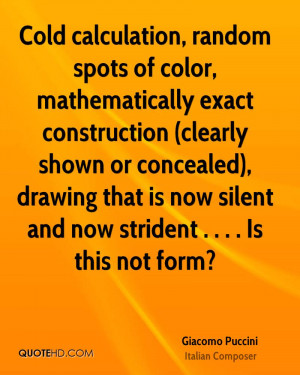 Cold calculation, random spots of color, mathematically exact ...