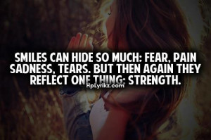 Quotes About Being Sad But Still Smiling Smile can hide so much; fear,