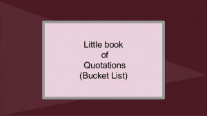 Bucket list of quotes