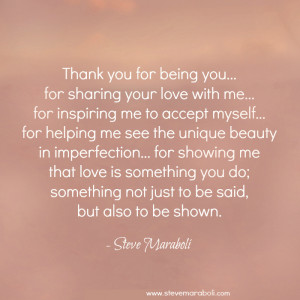 ... for being you… for sharing your love with me… for inspiring me to