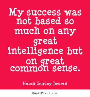 Quotes about success - My success was not based so much on any great ...