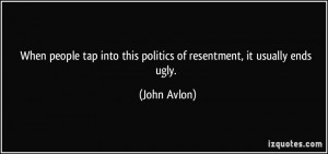 When people tap into this politics of resentment, it usually ends ugly ...
