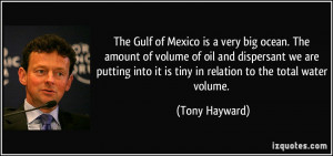 The Gulf of Mexico is a very big ocean. The amount of volume of oil ...