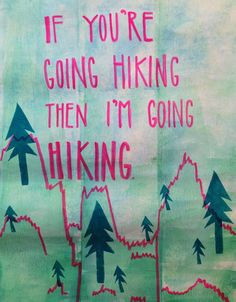... hiking. Inspired by #animalcollective #hike #quote available on GREAT