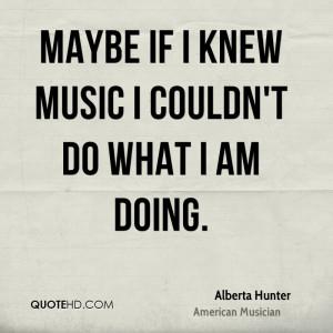 Alberta Hunter Quotes