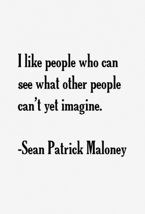 like people who can see what other people can't yet imagine.