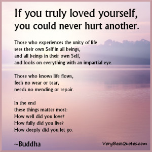 ... you truly loved yourself,You Could Never Hurt Another ~ Good Day Quote