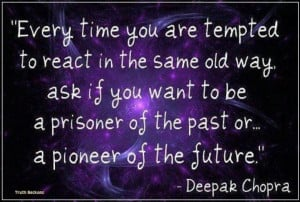 Every time you are tempted to react in the same old way ask if you ...