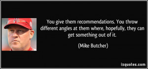 You give them recommendations. You throw different angles at them ...