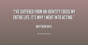 ve suffered from an identity crisis my entire life. It's why I went ...