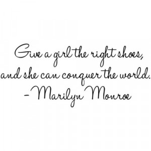 Marilyn Monroe Quote - Give A Girl The Right Pair of Shoes… Vinyl ...