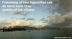 Friendship of two hypocrites can do more harm than enmity of ten ...