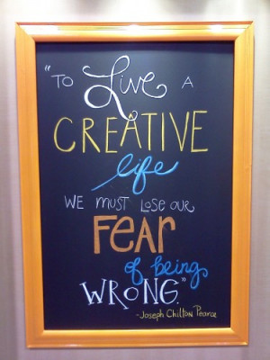 To Live a Creative life, we must lose our fear of being wrong ...