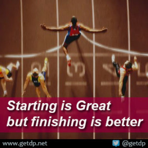 Starting is great but finishing is better