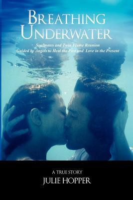 Breathing Underwater: Soul Mates and Twin Flame Reunion--Guided by ...