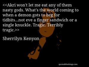 Sherrilyn Kenyon - quote-Akri won't let me eat any of them nasty ...