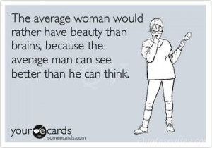 the-average-woman-would-rather-have-beauty-than-brains-because-the ...