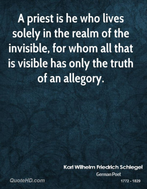 priest is he who lives solely in the realm of the invisible, for ...