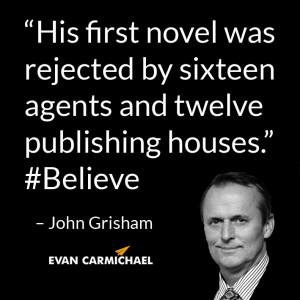 """... agents and twelve publishing houses."""" – John Grisham #Believe"""