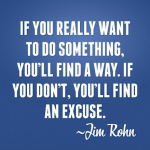 If-you-really-want-to-do-something-youll-find-a-way.-If-you-dont-youll ...