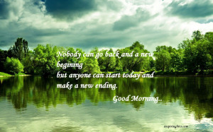 ... but Anyone Can Start Today and Make a New Ending ~ Good Day Quote
