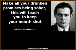 Make all your drunken promises being sober; this will teach you to ...