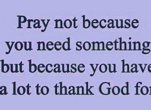 ... need-something-but-because-you-have-a-lot-to-thank-god-for-love-quote