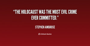 """The Holocaust was the most evil crime ever committed."""""""